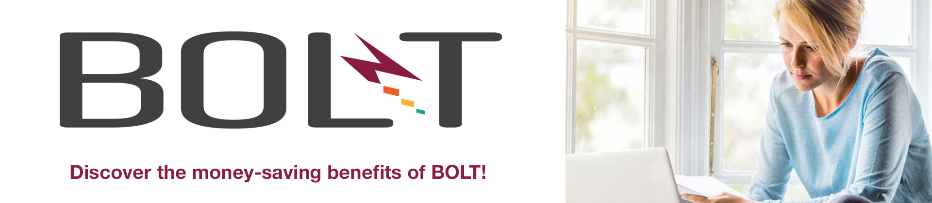 Discover the money-saving benefits of BOLT!